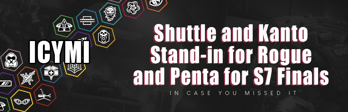 ICYMI - Shuttle and Kanto Stand-in for Rogue and Penta for S7 Finals