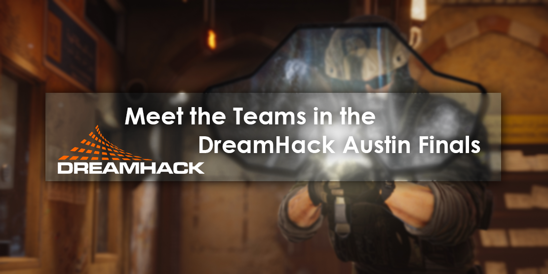 Meet the Teams in the DreamHack Austin Finals