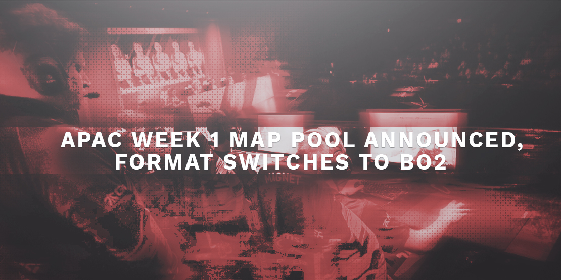 APAC Week 1 Map Pool Announced, Format Switches to Bo2
