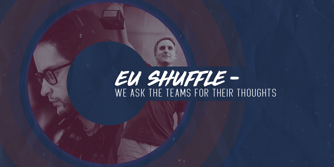 EU Shuffle - We Ask the Teams For Their Thoughts